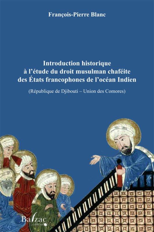 Introduction historique à l'étude du droit musulman chaféite des États francophones de l'Océan Indien (République de Djibouti – Union des Comores)
