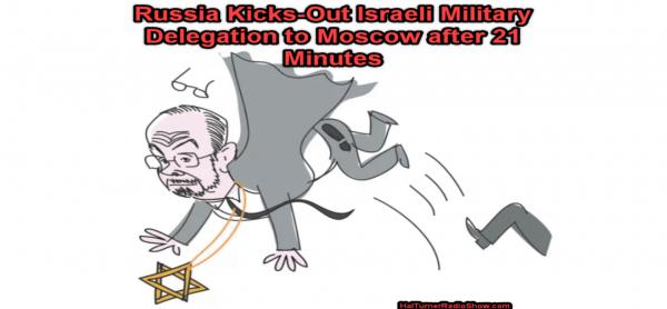 3 GUERRE MONDIAL 2018 EN MARCHE :La délégation militaire israélienne à Moscou a été jetée dehors par les Russes au bout de 21 minutes seulement