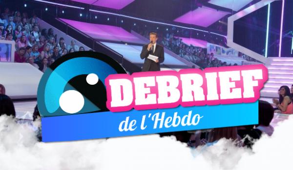 DEBRIEF' DE L'HEBDO (22 JUIN)