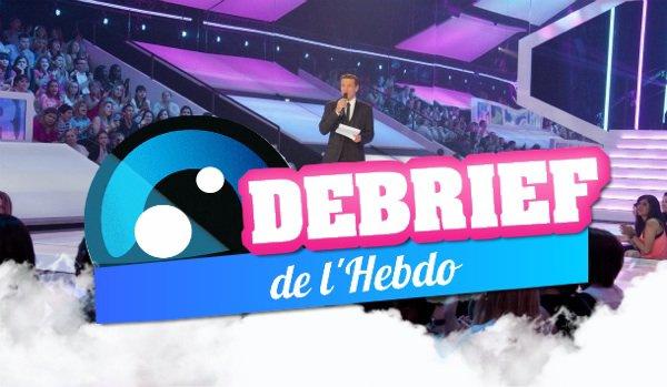 DEBRIEF' DE L'HEBDO (28 JUILLET)