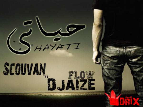 hayati / scouvan ft djaize flow                 جديد     (2012)