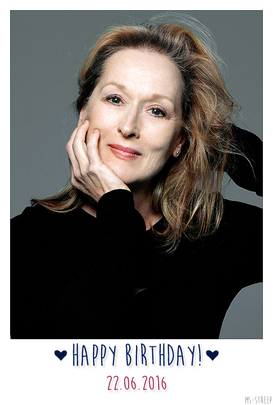 Happy 67th , Meryll Streep!
