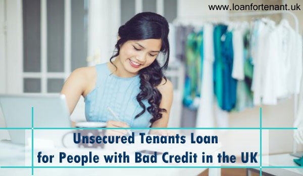 A Complete Guide to Know Everything About Unsecured Tenant Bad Credit Loan