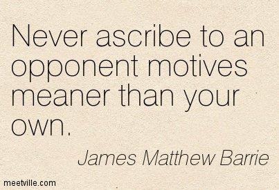 Ne jamais attribuer a un adversaire des motifs plus dynamique que la votre.