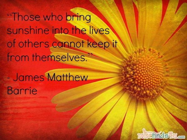 Ceux qui apportent le soleil dans la vie d'autrui ne peut pas la garder d'eux mêmes