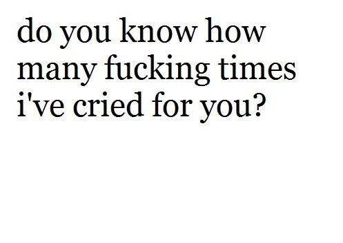 Est ce que tu sais combien de putain de fois j'ai pleurais pour toi ?❤️