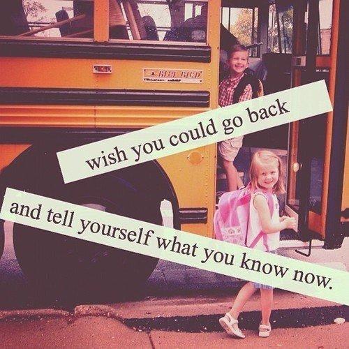 Souhaitez-vous pouvoir revenir en arrière et vous dire ce que vous s'avère maintenant ❤️