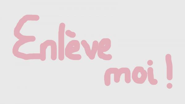 ENLEVE-MOI !