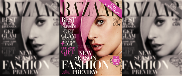 ► Lady Gaga fait la couverture du magazine Harper's Bazaar, issue Décembre 2016 !