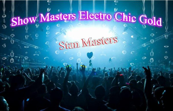 Show Masters Electro Chic - Dj  Stan Masters (2012)