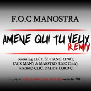 Sur le banc des accusés / F.O.C Manostra - AMENE QUI TU VEUX (remix) Feat. Leck, Sofiane, Daddy Lord C, Lmc Click, Kinio, Radmo Clic (2011)