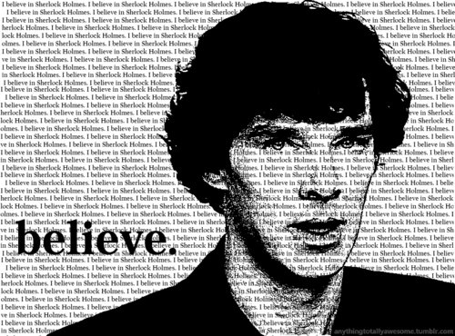 I believe in Sherlock Holms. And you ?