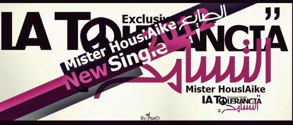 MAXI LA TOLERANCIA / Mister HouslAike │La Tolerancia التسامح│New Single (2012)