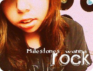 I'm Milestones B*tch.