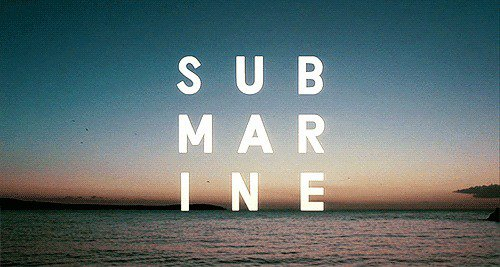 Submarine - Submergeant, sensible, sincère.