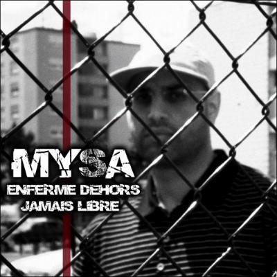 MYSA (titre de l'album ( enferme dehors jamais libre )