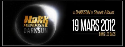 NAKK MENDOSA  ( titre de l' album : darksun street album ) sortie le  19 mars 2012 dans les bacs )
