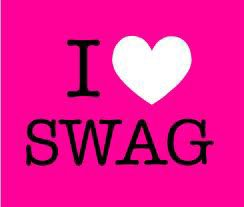 I love SWAG !! <3