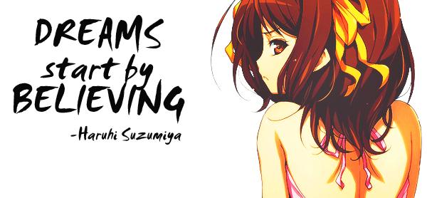 « Je m'appelle Haruhi Suzumiya. Les humains ordinaires ne m'intéressent pas. Si vous êtes un extra-terrestre, un voyageur du temps ou un utilisateur de pouvoirs extra sensoriaux, venez me voir ! C'est tout. »