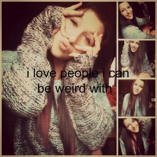 i love people i can be weird with !