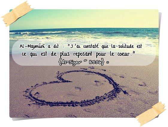 """:: Al-Maymûnî a dit : """"J'ai constaté que la solitude est ce qui est de plus reposant pour le coeur."""" {As-Siyar ~ 11/226} ::"""