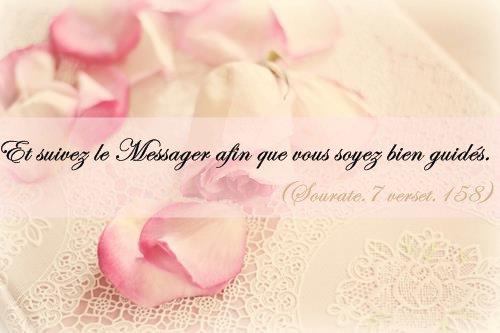 - Et suivez le Messager afin que vous soyez bien guidés. (S.7 v.158)  { وَاتَّبِعُوهُ لَعَلَّكُمْ تَهْتَدُونَ }