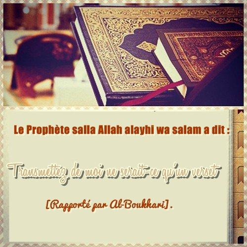 Le prophete salla Allah alayhi wa salam a dit : Transmettez de moi ne serait-ce qu'un verset » [Rapporté par Al-Boukhari].