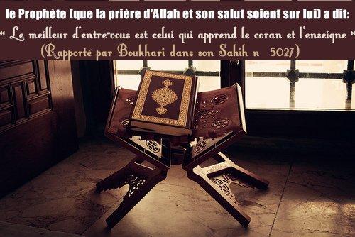 D'après Othman ibn Affan (qu'Allah l'agrée), le Prophète (que la prière d'Allah et son salut soient sur lui) a dit: « Le meilleur d'entre-vous est celui qui apprend le coran et l'enseigne ». (Rapporté par Boukhari dans son Sahih n°5027)