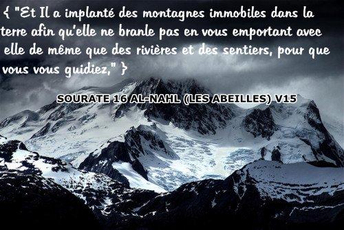 """{ """"Et Il a implanté des montagnes immobiles dans la terre afin qu'elle ne branle pas en vous emportant avec elle de même que des rivières et des sentiers, pour que vous vous guidiez,"""" }  SOURATE 16 AN-NAḤL (LES ABEILLES) V15"""