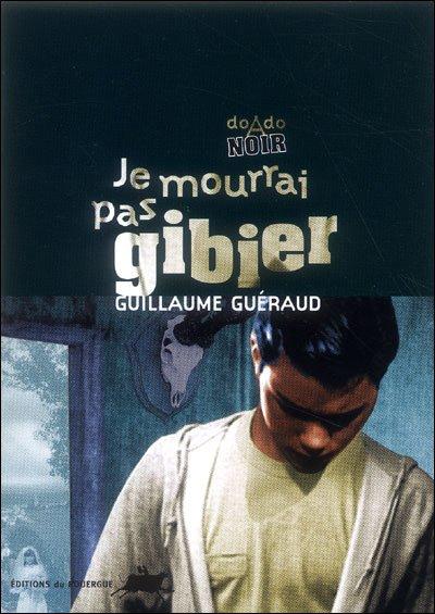 """""""Je mourrai pas gibier"""", de Guillaume Guéraud"""