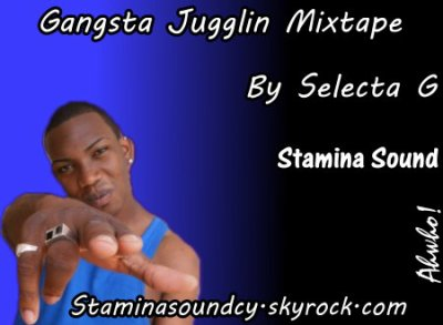 Gangsta Jugglin Mixtape By Selecta G  (Bad New!)