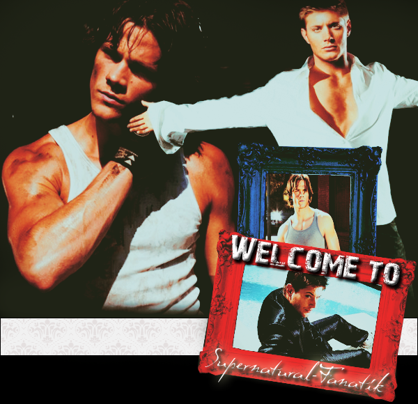 ♥ Welcome to Supernatural-Fanatik ♥