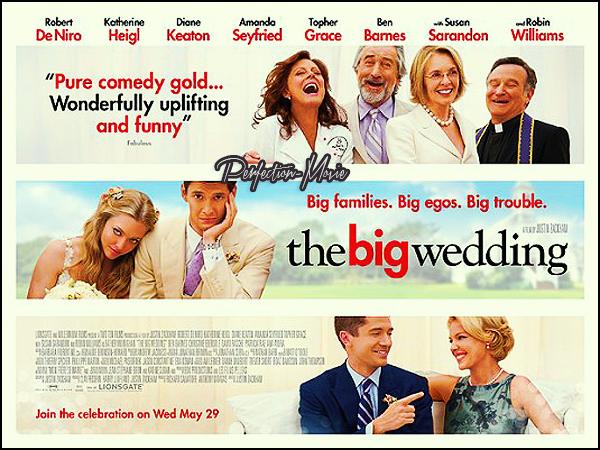 . ► Catégorie Comédie : Un grand mariage (The Big Wedding) est un film américain écrit et réalisé par Justin Zackham, sorti en 2013 avec comem acteurs principaux Robert De Niro , Katherine Heigl , Diane Keaton puis Amanda Seyfried .  .