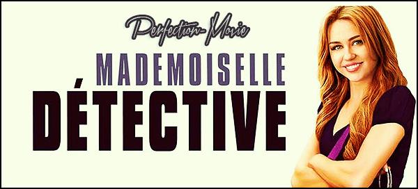 . ► Catégorie Film Comédie , Policier , Action : Mademoiselle Détective (So Undercover) est un film américain réalisé par Tom Vaughan tourné en 2010 avec comme acteurs principaux Miley Cyrus , Joshua Bowman puis Megan Park .  .