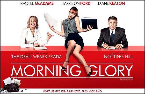 . ► ● ● Catégorie Film Comédie Romantique : Morning Glory est un film Américain réalisé par Roger Michell et qui est sorti le 6 avril 2011 avec comme acteurs principaux  Rachel McAdams ainsi que Harrison Ford et puis Diane Keaton ● ● .  .
