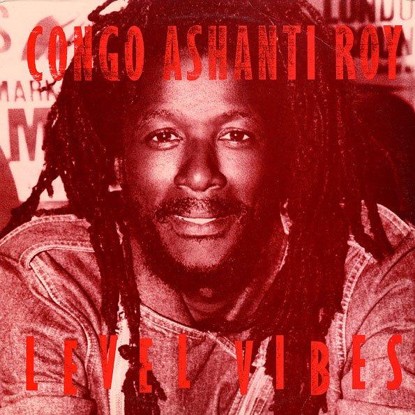 """CONGO ASHANTI ROY - """"LEVEL VIBES"""" (1984)"""