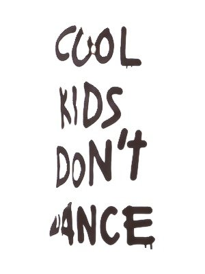 Cool Kids Don't dance