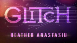 Glitch, Tome 1 : Glitch d'Heather Anastasiu