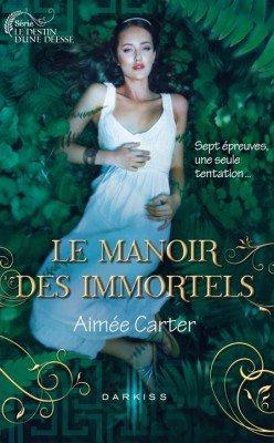 Le destin d'une déesse, Tome 1 : Le Manoir des Immortels d'Aimée Carter