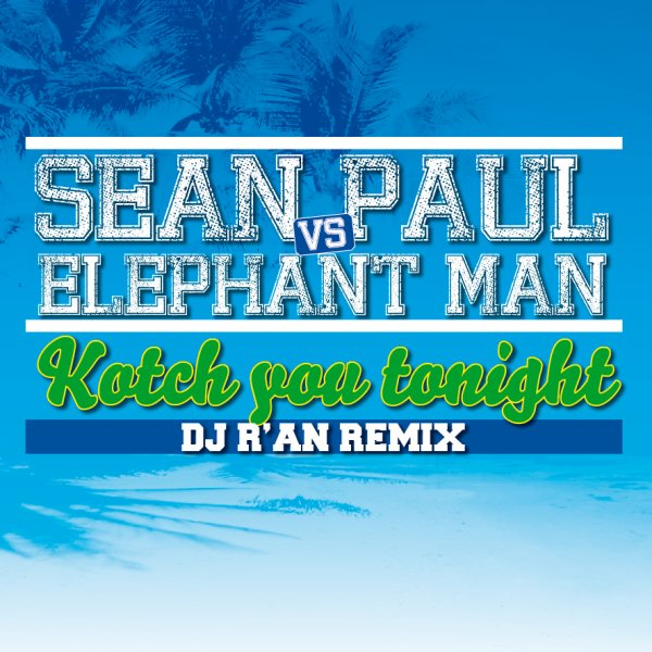 SEAN PAUL vs ELEPHANT MAN KOTCH YOU TONIGHT (Dj R'AN REMIX)