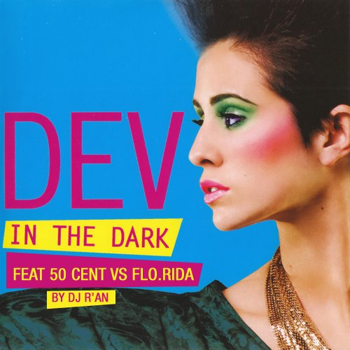 DEV feat 50 CENT vs FLO.RIDA IN THE DARK REMIX (by Dj R'AN)