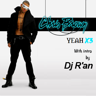 CHRIS BROWN - Yeah X3 (with intro by Dj R'AN)