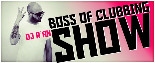 BOSS OF CLUBBING SHOW (level 15) SELECTED by Dj R'AN