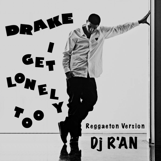 DRAKE - I get lonely too (Reggaeton Version) by Dj R'AN