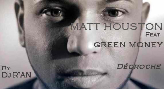 MATT HOUSTON feat GREEN MONEY - Décroche (Dj R'an Remix)