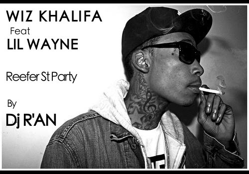 WIZ KHALIFA feat LIL WAYNE - Reefer St Party by Dj R'an