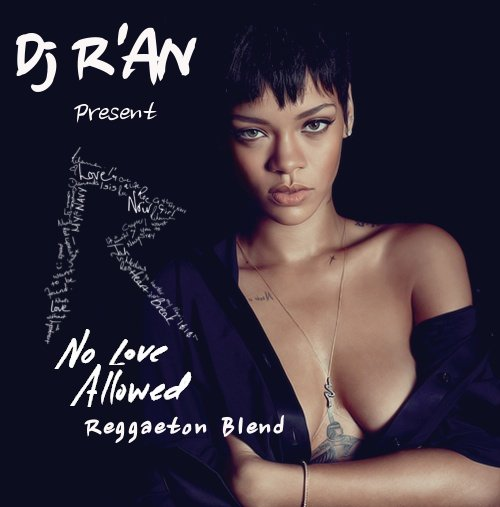 RIHANNA - No love allowed (Reggaeton Blend) by Dj R'an
