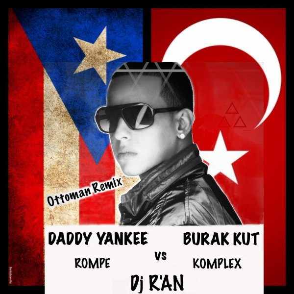 DADDY YANKEE vs BURAK KUT - Rompe Vs Komplex (by Dj R'AN)