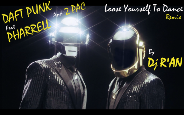 DAFT PUNK feat PHARRELL & 2 PAC -Loose yourself to dance (Dj R'AN Remix)