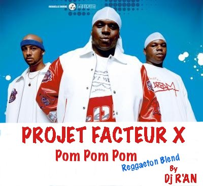 PROJECT FACTEUR X Pom Pom Pom (Reggaeton Remix) By Dj R'an